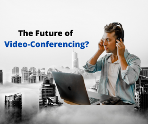 The future of video Conferencing